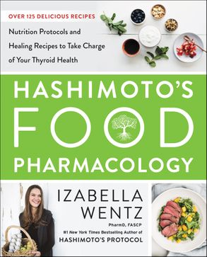 Cover image - Hashimoto's Food Pharmacology: Nutrition Protocols and Healing Recipes to Take Charge of Your Thyroid Health