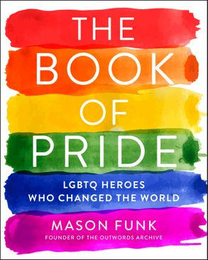 Cover image - The Book of Pride: LGBTQ Heroes Who Changed the World