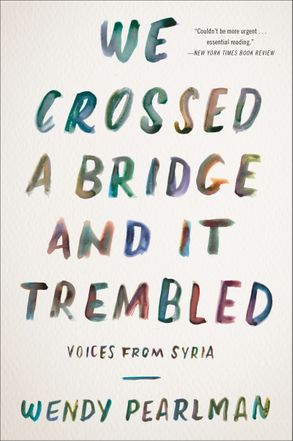 Cover image - We Crossed a Bridge and It Trembled: Voices from Syria