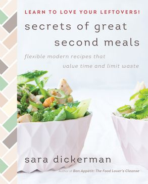 Cover image - Secrets of Great Second Meals: Flexible Modern Recipes That Value Time and Limit Waste