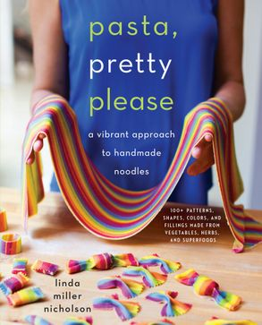 Cover image - Pasta, Pretty Please: A Vibrant Approach to Creative Handmade Noodles
