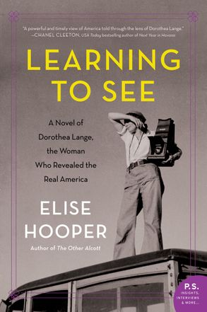 Cover image - Learning To See: A Novel Of Dorothea Lange, The Woman Who Revealed The Real America