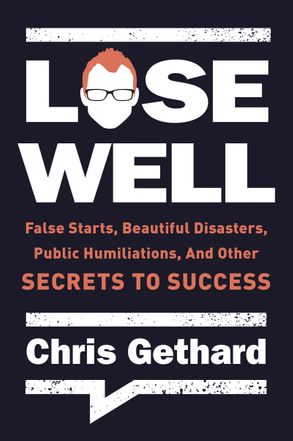 Cover image - Lose Well: False Starts, Beautiful Disasters, Public Humiliations, and Other Secrets to Success
