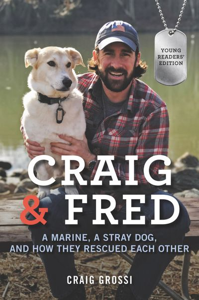 Craig & Fred Young Readers' Edition: A Marine, A Stray Dog, And How TheyRescued Each Other