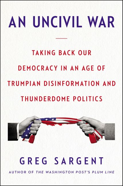 Political Disinformation And How It >> An Uncivil War Taking Back Our Democracy In An Age Of Trumpian