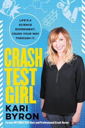 Cover image - Crash Test Girl: Life's a Science Experiment. Crash Your Way Through It.
