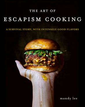 Cover image - The Art of Escapism Cooking: A Survival Story, With Intensely Good Flavors