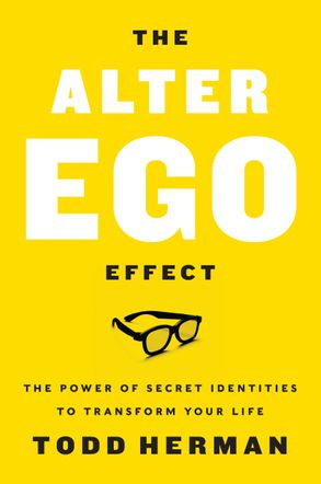 Cover image - The Alter Ego Effect: How the World's Top Performers Use Secret Identities to Win in Sports, Business and Life