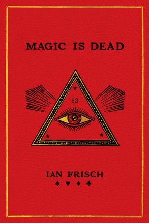Cover image - Magic Is Dead: My Journey into the World's Most Secretive Society of Magicians