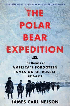 Cover image - The Polar Bear Expedition: The Heroes of America's Forgotten Invasion ofRussia, 1918-1919