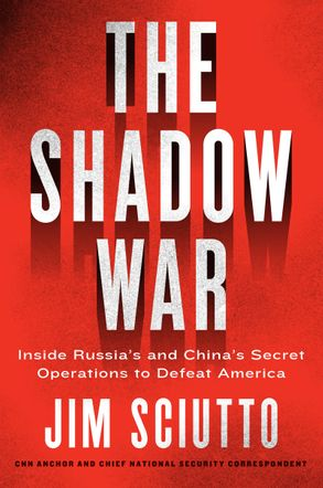 Cover image - The Shadow War: Inside Russia and China's Secret Operations to UndermineAmerica