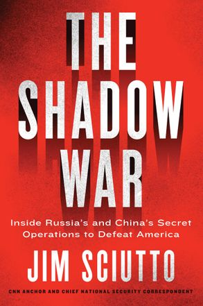 Cover image - The Shadow War: Inside Russia's And China's Secret Operations To Defeat America