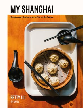Cover image - My Shanghai: Recipes and Stories from a City on the Water