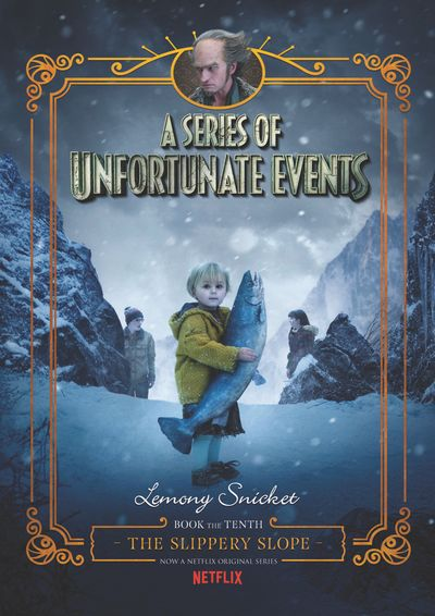 A Series of Unfortunate Events #10: The Slippery Slope [Netflix Tie-in Edition]