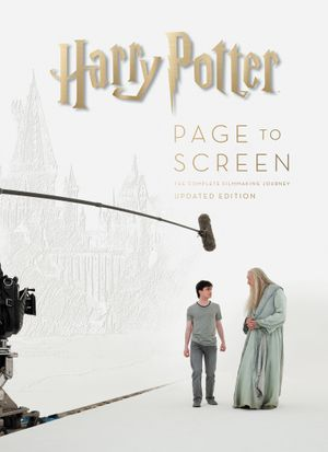 Harry Potter Page to Screen: The Updated Edition: The Complete Filmmaking Journey