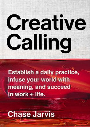 Cover image - Creative Calling: Establish a Daily Practice, Infuse Your World with Meaning, and Succeed in Work + Life