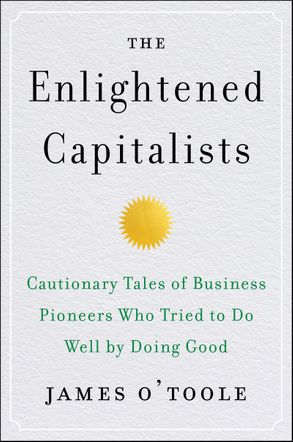 Cover image - The Enlightened Capitalists: Cautionary Tales of Business Pioneers Who Tried to Do Well by Doing Good