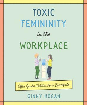 Toxic Femininity in the Workplace :HarperCollins Australia