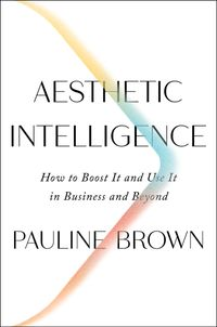 aesthetic-intelligence-how-to-boost-it-and-use-it-in-business-and-beyond