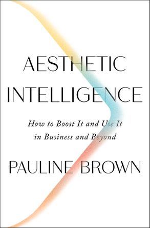 Cover image - Aesthetic Intelligence: How to Boost It and Use It in Business and Beyond