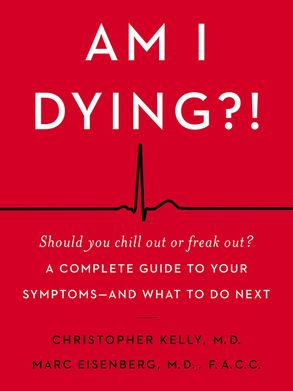 Cover image - Am I Dying?!: A Complete Guide to Your Symptoms - and What to Do Next