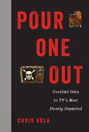 Cover image - Pour One Out: Cocktail Odes To T.V.'s Most Dearly Departed