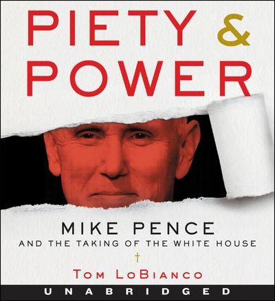 Piety & Power: Mike Pence and the Taking of the White House [Unabridged CD]