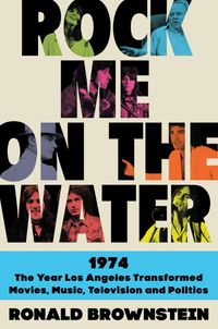 rock-me-on-the-water-1974-the-year-los-angeles-transformed-movies-music-television-and-politics