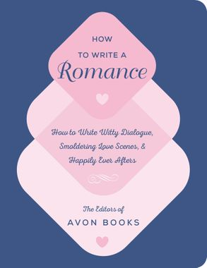 Cover image - How to Write a Romance: How to Write Witty Dialogue, Smoldering Love Scenes, and Happily Ever Afters