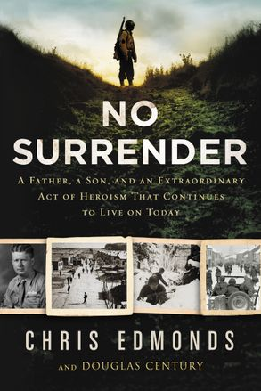 Cover image - No Surrender: A Father, a Son, and an Extraordinary Act of Heroism That Continues to Live on Today