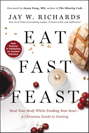 Cover image - Eat, Fast, Feast: Heal Your Body While Feeding Your Soul - A Christian Guide to Fasting