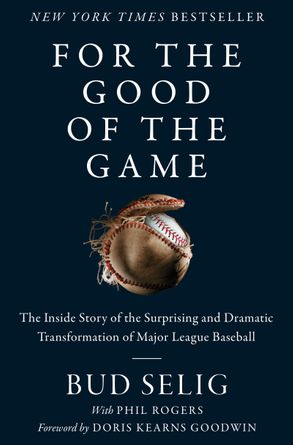 Cover image - For The Good Of The Game: The Inside Story Of The Transformation Of Major League Baseball [Large Print]