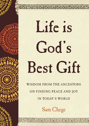 Cover image - Life Is God's Best Gift: Wisdom from the Ancestors on Finding Peace and Joy in Today's World