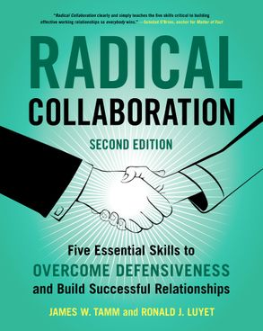 Cover image - Radical Collaboration, 2nd Edition: Five Essential Skills to Overcome Defensiveness and Build Successful Relationships
