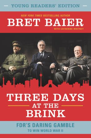 Cover image - Three Days at the Brink: FDR's Daring Gamble to Win World War II [Young Readers' Edition]
