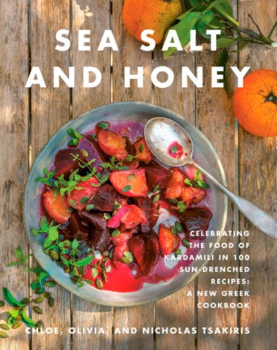 Sea Salt and Honey: Our Greek Way of Life Through 100 Sun-Drenched Recipes