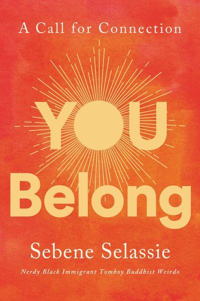 You Belong: How To Be At One With Yourself, At Home In Hardship, And At Peace With Absolutely Everything