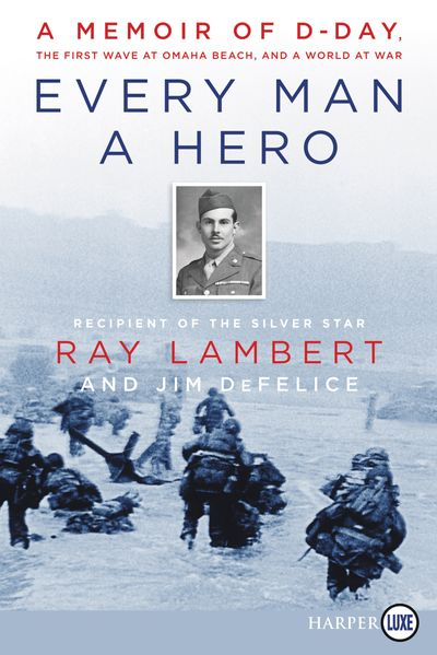 Every Man A Hero: A Memoir of D-Day, the First Wave at Omaha Beach, and a World at War [Large Print]