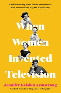 when-women-invented-television-the-untold-story-of-the-female-powerhouses-who-pioneered-the-way-we-watch-today
