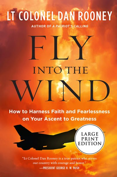 Fly Into the Wind: How to Harness Faith and Fearlessness on Your Ascent to Greatness [Large Print]