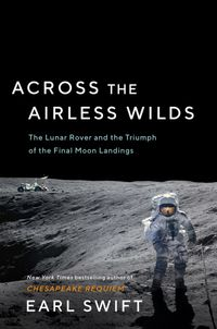 across-the-airless-wilds-the-lunar-rover-and-the-triumph-of-the-final-moon-landings