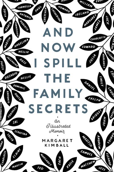 And Now I Spill the Family Secrets: An Illustrated Memoir