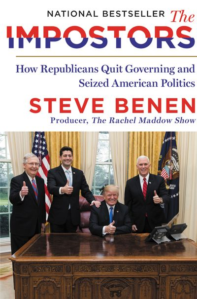 The Impostors: How the Republicans Quit Governing and Hijacked American Politics