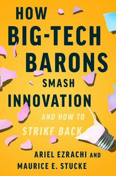 How Big-Tech Barons Smash Innovation—and How to Strike Back