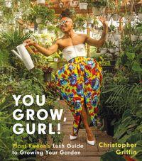 you-grow-gurl-plant-kweens-lush-guide-to-growing-your-garden