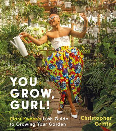 You Grow, Gurl! Plant Kween's Lush Guide to Growing Your Garden