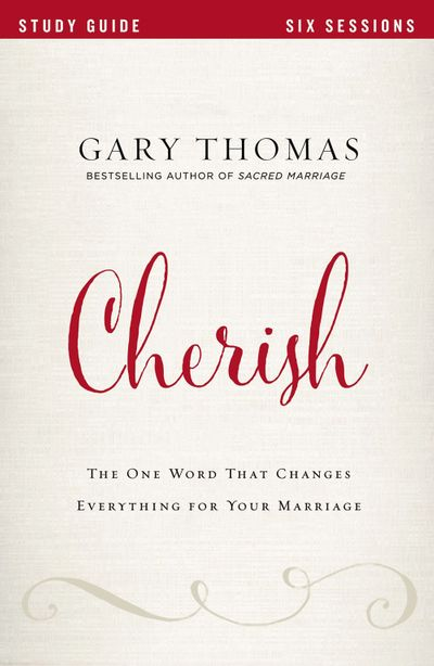 Cherish Study Guide: The One Word That Changes Everything For Your Marriage