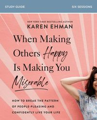 when-making-others-happy-is-making-you-miserable-study-guide-how-to-break-the-pattern-of-people-pleasing-and-confidently-live-your-life