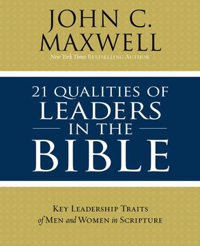 Cover image - 21 Qualities Of Leaders In The Bible: Key Leadership Traits Of The Men And Women In Scripture