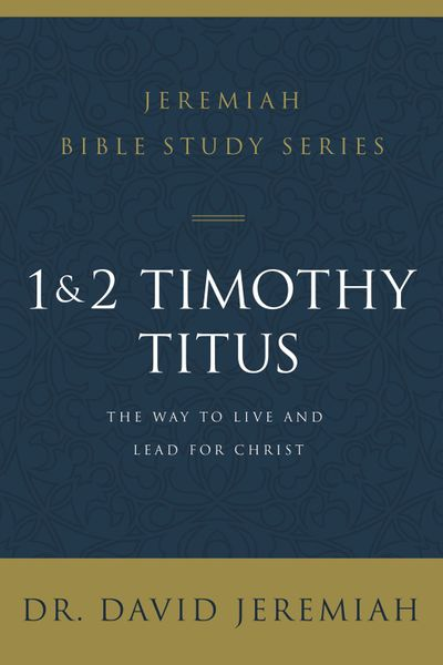 1 and 2 Timothy and Titus: The Way to Live and Lead for Christ